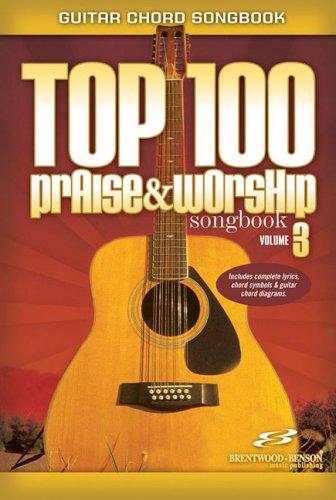 Top 100 Praise & Worship Songbook: 3 (Guitar Chord Songbook)