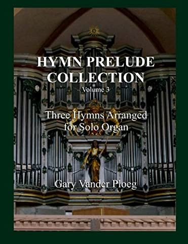 Hymn Prelude Collection Vol. 3: Three Hymns Arranged for Solo Pipe Organ