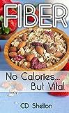 Fiber: No Calories...But Vital (English Edition)
