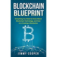 Blockchain Blueprint: Guide to Everything You Need to Know About Blockchain Technology and How it is Creating a Revolution (Books on Bitcoin, Cryptocurrency, ... Ethereum, FinTech) (English Edition)