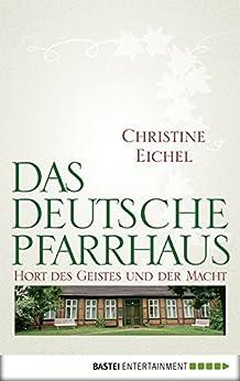 Das deutsche Pfarrhaus: Hort des Geistes und der Macht (Quadriga digital ebook) von [Eichel, Christine]