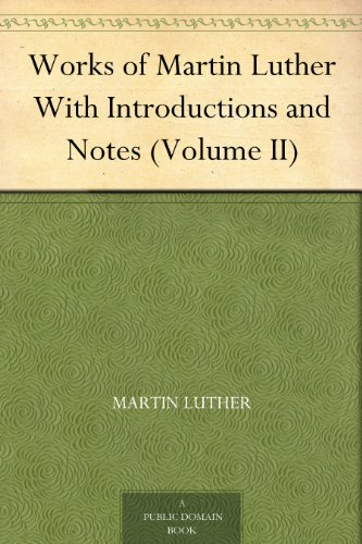 works-of-martin-luther-with-introductions-and-notes-volume-ii-english-edition