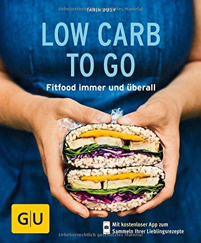 Low Carb to go: Fitfood immer und überall (GU KüchenRatgeber) (Gesunde Snacks Für Büro)