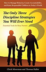 The Only Three Discipline Strategies You Will Ever Need: Essential Tools for Busy Parents by Chick Moorman (2007-08-31)