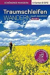 Traumschleifen Saar-Hunsrück - Band 1. Der offizielle Wanderführer: 16 Premium-Rundwanderwege zwischen Saar, Mosel und Rhein.