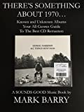 THERE'S SOMETHING ABOUT 1970 - Known and Unknown Albums - Your All-Genres Guide To The Best CD Remasters... (Sounds Good Music Book)