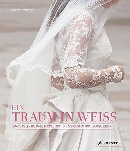 Traum-hochzeitskleid (Ein Traum in Weiß: Grace Kelly bis Kate Middleton - Die schönsten Hochzeitskleider)
