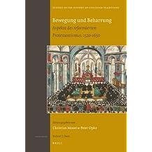 Bewegung Und Beharrung: Aspekte Des Reformierten Protestantismus, 1520-1650 (Studies in the History of Christian Traditions)