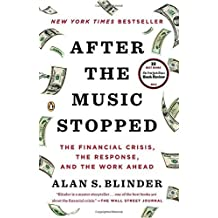 After the Music Stopped: The Financial Crisis, the Response, and the Work Ahead by Alan S. Blinder (2013-12-18)
