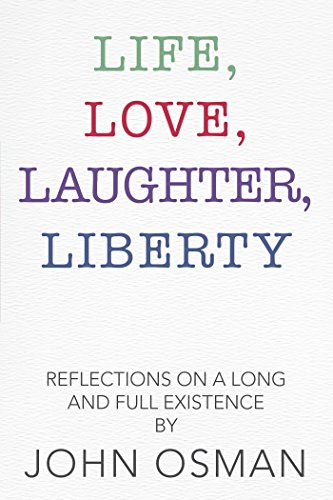 Life, Love, Laughter, Liberty: Reflections on a Long and Full Existence (English Edition)