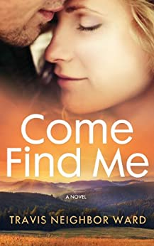 Come Find Me by [Ward, Travis Neighbor]
