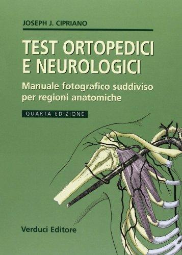 Test ortopedici e neurologici. Manuale fotografico suddiviso per regioni anatomiche