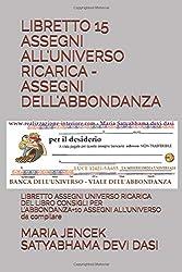 LIBRETTO 15 ASSEGNI ALL'UNIVERSO RICARICA - ASSEGNI DELL'ABBONDANZA: LIBRETTO ASSEGNI UNIVERSO RICARICA DEL LIBRO CONSIGLI PER L'ABBONDANZA+10 ASSEGNI ALL'UNIVERSO da compilare