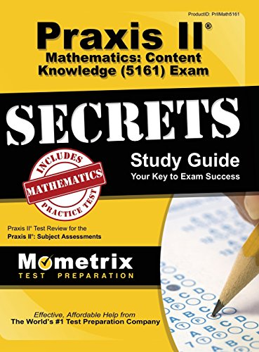 Praxis II Mathematics: Content Knowledge (5161) Exam Secrets Study Guide: Praxis II Test Review for the Praxis II: Subject - Praxis-test 5161