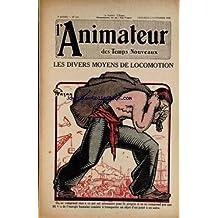 ANIMATEUR DES TEMPS NOUVEAUX (L') [No 139] du 02/11/1928 - LES DIVERS MOYENS DE LOCOMOTION - L. FOREST - LA FIN DU CHEVAL PAR MENIAUD - AUGUSTE LUMIERE - L. DE LA LAUTER - LE DINE HONNORAT PAR TIMMORY.
