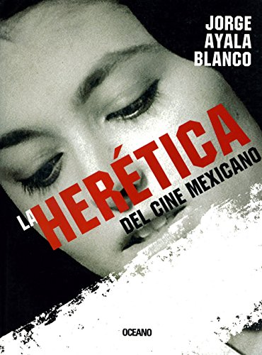 La Heretica Del Cine Mexicano/ Heretical of Mexican Cinema (Para Ver) por Jorge Ayala Blanco