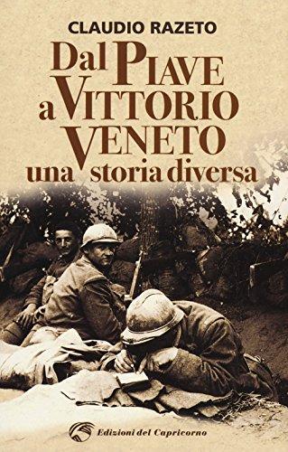 Dal Piave a Vittorio Veneto. Una storia diversa