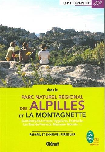 Alpilles et Montagnette: Saint-Rémy-de-Provence, Eygalières, Fontvieille, Les Baux-de-Provence, Maussane, Mouriès, ...