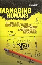 Managing Humans:: Biting and Humorous Tales of a Software Engineering Manager