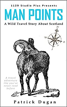 Man Points: A Wild Travel Adventure About Visiting Scotland Based Loosely on True Events (Travel Guru Book 1) (English Edition) de [Dugan, Patrick]