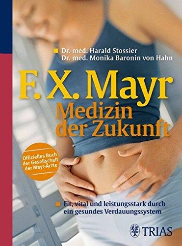 F.X. Mayr - Medizin der Zukunft: Fit, vital und leistungsstark durch ein gesundes Verdauungssystem