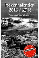 Hexenkalender 2015/2016: Der Begleiter durchs Jahr für Hexen, Heiden, Druiden, Schamanen und andere Zauberwesen. Taschenbuch