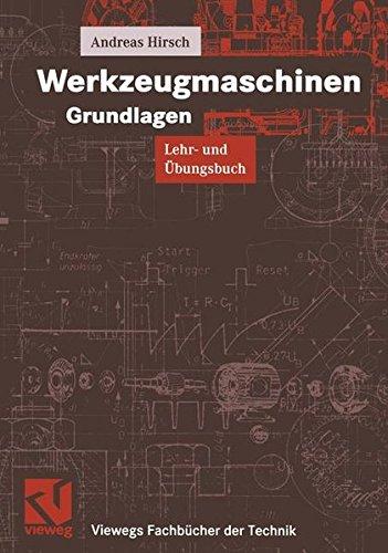 Werkzeugmaschinen Grundlagen: Lehr- und Übungsbuch (Viewegs Fachbücher der Technik)