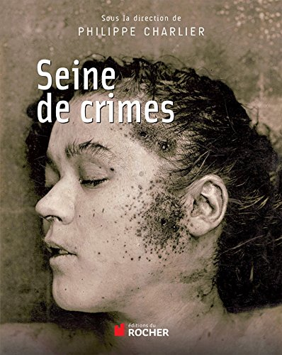 Seine de crimes: Morts suspectes à Paris 1871-1937 par Philippe Charlier