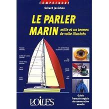 Le parler marin : Mille et un termes de voile illustrés, guide français-anglais de conversation usuelle