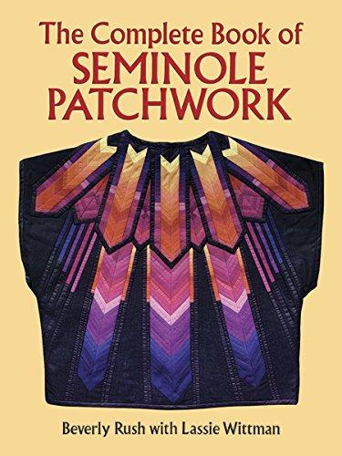 The Complete Book of Seminole Patchwork (Dover Quilting) (Quilten Patchwork Amerikanischer Quilten)