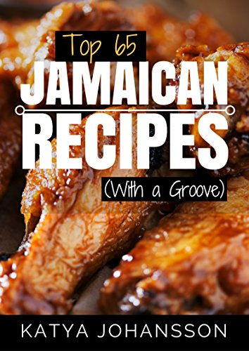 Download Online For Free Top 65 Jamaican Recipes: (With A Groove) (Jamaican Recipes Cookbook, Jamaican Cookbook, Jamaican Recipe Book)