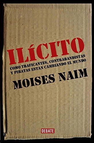 Ilícito: Cómo traficantes, contrabandistas y piratas están cambiando el mundo (Arena Abierta) por Moises Naim