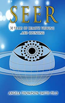 SEER: 30 Years of Remote Viewing ...and Counting by [Smith, Angela Thompson]