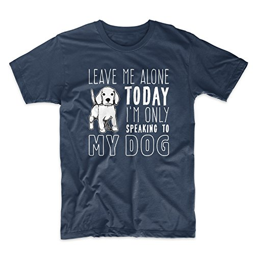 Leave Me Alone Today I'm Only Speaking To My Dog Herren T-Shirt Blau