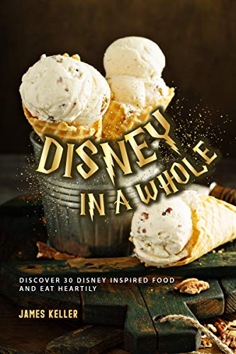 Disney in a whole New Form: Discover 30 Disney Inspired Food and Eat Heartily (English Edition) (Supplies Minnie Party Kind)