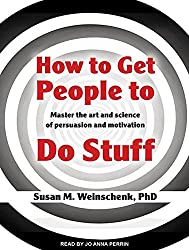 How to Get People to Do Stuff: Master the Art and Science of Persuasion and Motivation by Susan M. Weinschenk Ph.D. (2013-09-09)