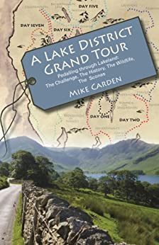A Lake District Grand Tour: Pedalling through Lakeland: The Challenge, The History, The Wildlife, The Scones by [Carden, Mike]