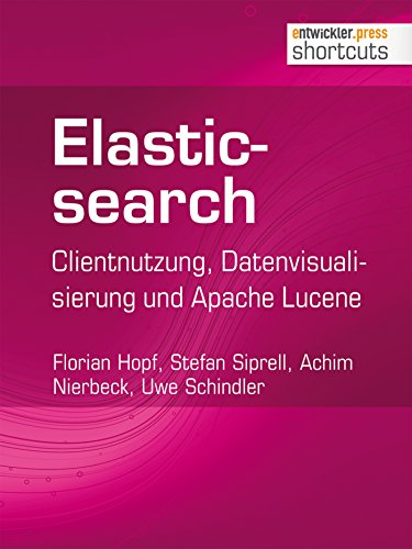 Elasticsearch: Clientnutzung, Datenvisualisierung und Apache Lucene (shortcuts 132) (German Edition)