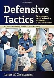 Defensive Tactics: Street-Proven Arrest and Control Techniques