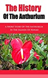 The History of the Anthurium: A Short Story of the Anthurium in the Islands of Hawaii