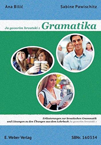 Ja govorim hrvatski 1 - Gramatika.: Erläuterungen zur kroatischen Grammatik und Lösungen zu den Übungen aus dem Lehrbuch Ja govorim hrvatski 1