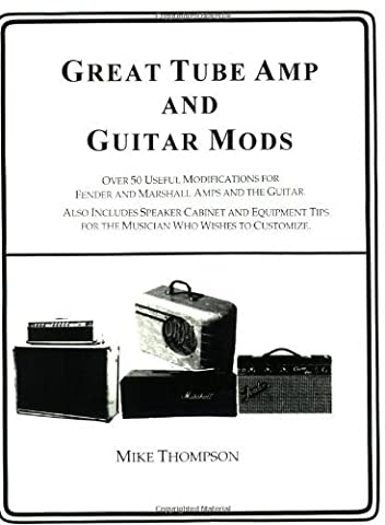 Great Tube Amps and Guitar Mods: Over 50 Useful Modifications for Fender and Marshall Amps and the guitar : Also Includes Speaker Cabinet and ... Musician Who Wishe: 1 (Guitar History Series) by Mike Thompson (1-Apr-1996) Paperback