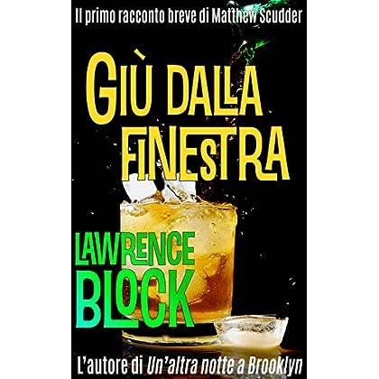 Giù Dalla Finestra (I Racconti Brevi Di Matthew Scudder Vol. 1)