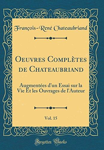 Oeuvres Compl'tes de Chateaubriand, Vol. 15: Augment'es D'Un Essai Sur La Vie Et Les Ouvrages de L'Auteur (Classic Reprint)