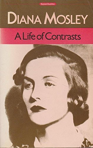 A Life of Contrasts by Diana Mosley (1984-05-05)