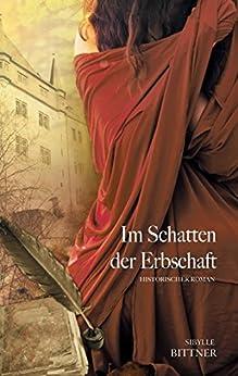 Im Schatten der Erbschaft: Historischer Roman par [Bittner, Sibylle]