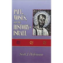 Paul, Moses, and the History of Israel by Scott J. Hafemann (1996-04-02)