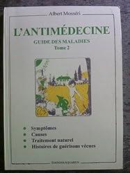 L'antimédecine, tome 2. Guide des maladies