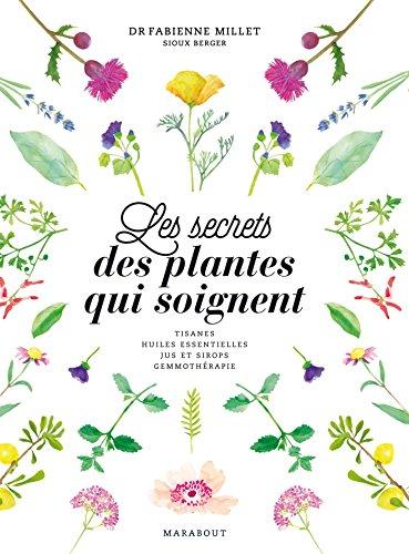 Les secrets des plantes qui soignent par Fabienne Millet