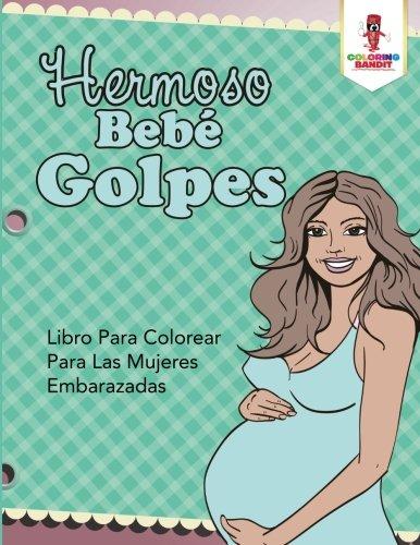 Hermoso Bebé Golpes: Libro Para Colorear Para Las Mujeres Embarazadas